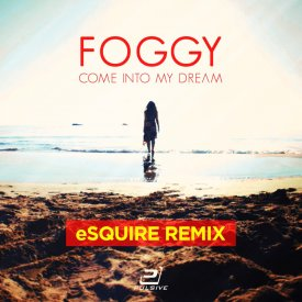 Foggy – Come Into My Dream (eSQUIRE Mixes)