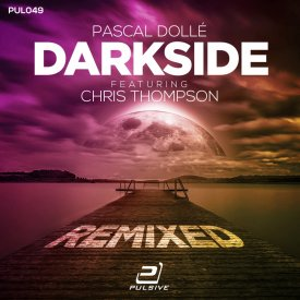 Pascal Dollé feat. Chris Thompson – Darkside Remixed