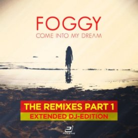 Foggy – Come Into My Dream (Extended DJ-Edition)