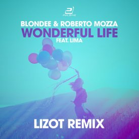 Blondee & Roberto Mozza feat. LiMa – Wonderful Life (LIZOT Edition)